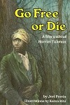 Go Free or Die: A Story about Harriet Tubman