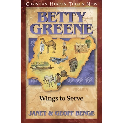 Betty Greene: Wings to Serve (Christian Heroes)