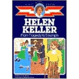 Childhood: Helen Keller:  From Tragedy to Triumph