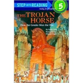 Trojan Horse: How the Greeks Won the War (Step into Reading level 5)