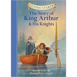 Story of King Arthur and His Knights, The (Classic Starts)