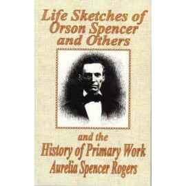 Life Sketches Orson Spencer/Hist. of Primary (1898)