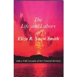 Life and Labors of Eliza R. Snow Smith (1888)