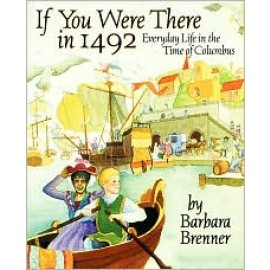 If You Were There in 1492: Everyday Life in Time of Columbus