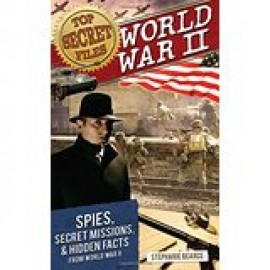 Top Secret Files - World War II: Spies, Secret Missions, & Hidden Facts