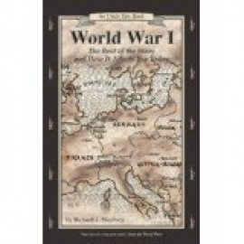 World War I: The Rest of the Story & How it Affects You Today