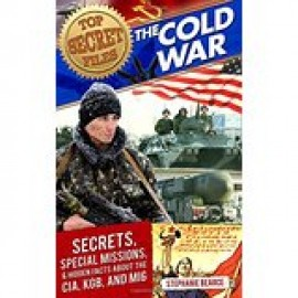 Top Secret Files - Cold War: Secrets, Special Missions, & Hidden Facts