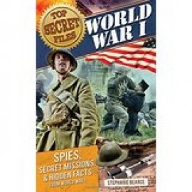 Top Secret Files - World War I: Spies, Special Missions, & Hidden Facts