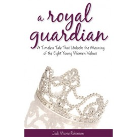 A Royal Guardian: A Timeless Tale That Unlocks the Meaning of the Eight Young Women Values