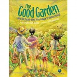 The Good Garden: How One Family Went from Hunger to Having Enough