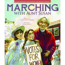 Marching with Aunt Susan: Susan B Anthony and the Fight for Women's Suffrage
