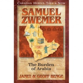 Samuel Zwemer: The Burden of Arabia (Christian Heroes)