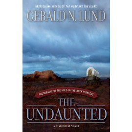 The Undaunted: The Miracle of the Hole-in-the-Rock Pioneers