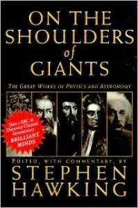 On The Shoulders Of Giants: The Great Works of Physics & Astronomy (Illustrated)