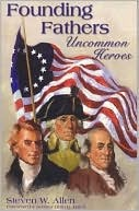 Founding Fathers Uncommon Heroes