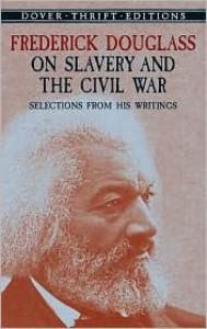 Frederick Douglass on Slavery and the Civil War: Selections from His Writings (Dover Thrift)