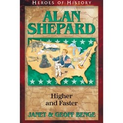 Alan Shephard: Higher and Faster (Heroes of History)