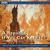 Republic If You Can Keep It, A: America's Authentic Liberty Confronts Contemporary Counterfeits - CD