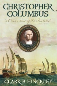 Christopher Columbus: A Man Among the Gentiles (Hardcover)