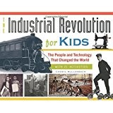 The Industrial Revolution for Kids: The People and Technology that Changed the World, with 21 Activities
