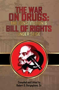 The War on Drugs:  the Constitution & Bill of Rights Under Seige (2014)