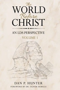 The World Before Christ: An LDS Perspective, Volume 1