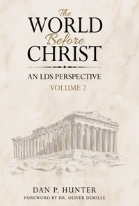 The World Before Christ: An LDS Perspective, Volume 2