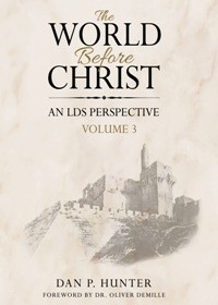 The World Before Christ: An LDS Perspective, Volume 3