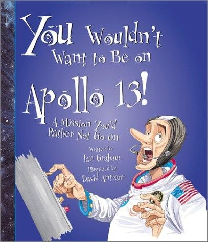 You Wouldn't Want to Be on Apollo 13! A Mission You'd Rather Not Be on