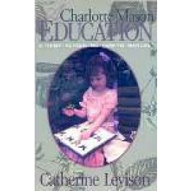 Charlotte Mason Education: A Home Schooling How To Manual