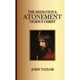 The Mediation & Atonement of Jesus Christ (1882)
