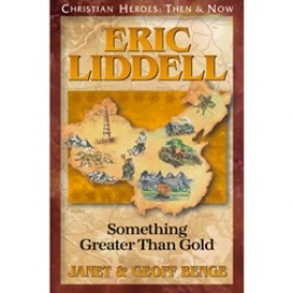 Eric Liddell: Something Greater then Gold (Christian Heroes)