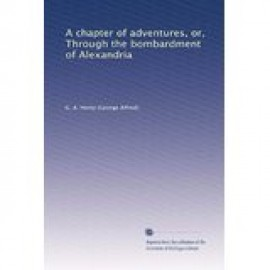 A Chapter of Adventures: or Through the Bombardment of Alexandria (1891)