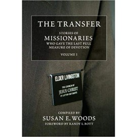 The Transfer: Stories of Missionaries Who Gave the Last Full Measure of Devotion, Vol. 1