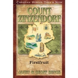 Count Nicolaus Ludwig Zinzendorf: Firstfruit (Christian Heroes)