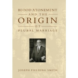 Blood Atonement and Origin of Plural Marriage (1905)
