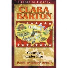 Clara Barton: Courage Under Fire (Heroes of History)