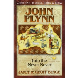 John Flynn: Into the Never Never (Christian Heroes)