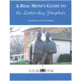 A Real Mom's Guide to the Latter-day Prophets