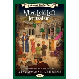 When Lehi Left Jerusalem (Believe and You're There #5)